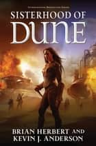 Sisterhood of Dune - Book One of the Schools of Dune Trilogy ebook by Brian Herbert, Kevin J. Anderson
