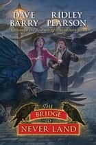 Bridge to Never Land, The ebook by Dave Barry, Ridley Pearson