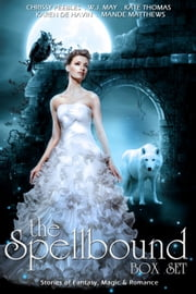 The Spellbound Box Set: 7 Fantasy stories including Vampires, Werewolves, Steam Punk, Magic, Romance, Blood Feuds, Alphas, Medieval Queens, Celtic Myths, Time Travel, and More! ebook by Chrissy Peebles,Mande Matthews,W.J. May,Kate Thomas,Karin DeHavin