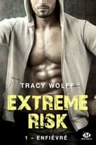 Enfiévré - Extreme Risk, T1 eBook by Joëlle Touati, Tracy Wolff