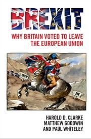 Brexit - Why Britain Voted to Leave the European Union ebook by Harold D. Clarke, Matthew Goodwin, Paul Whiteley