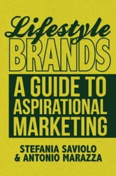Lifestyle Brands - A Guide to Aspirational Marketing ebook by S. Saviolo,A. Marazza