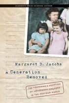 A Generation Removed ebook by Margaret D. Jacobs