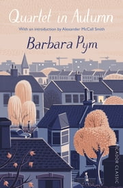 Quartet in Autumn - Picador Classic ebook by Barbara Pym,Alexander McCall Smith