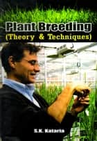 Plant Breeding: Theory and Technique ebook by S.K. Kataria