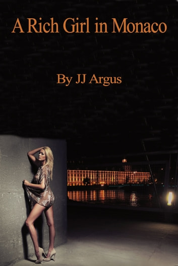 A Rich Girl in Monaco ebook by JJ Argus