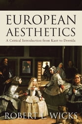 European Aesthetics - A Critical Introduction from Kant to Derrida ebook by Robert L. Wicks