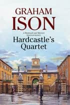 Hardcastle's Quartet - A police procedural set at the end of World War One ebook by Graham Ison