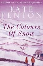 The Colours of Snow - A heartwarming romance set in the Yorkshire Moors ebook by Kate Fenton