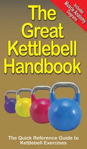 The Great Kettlebell Handbook - The Quick Reference Guide to Kettlebell Exercises ebook by Mike Jespersen,Jim Talo,Andre Noel Potvin