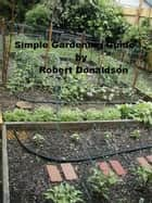 Simple Gardening Guide ebook by Robert Donaldson