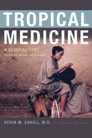 Tropical Medicine - A Clinical Text, 8th Edition, Revised and Expanded ebook by Kevin M. Cahill, M.D.