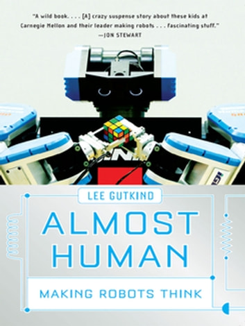 Almost Human: Making Robots Think ebook by Lee Gutkind