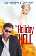 The Holiday From Hell ebook by Demelza Carlton