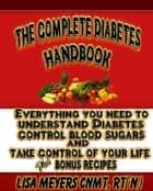 The Complete Diabetes Handbook ebook by Lisa Meyers