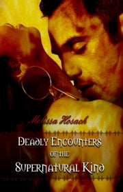 Deadly Encounters of the Supernatural Kind ebook by Melissa Hosack