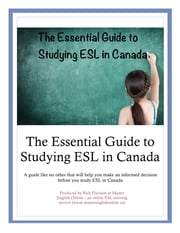The Essential Guide to Studying ESL in Canada - A guide like no other that will help you make an informed decision before you study ESL in Canada ebook by Rick Davison