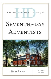 Historical Dictionary of the Seventh-Day Adventists ebook by Gary Land