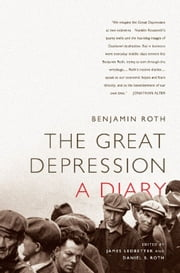 The Great Depression: A Diary ebook by Benjamin Roth,James Ledbetter,Daniel B. Roth