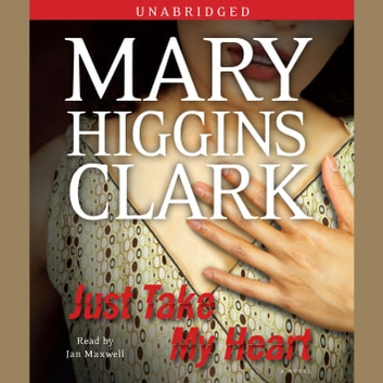 Just Take My Heart - A Novel audiobook by Mary Higgins Clark