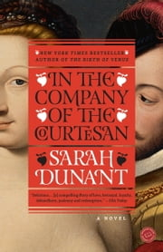 In the Company of the Courtesan - A Novel ebook by Sarah Dunant