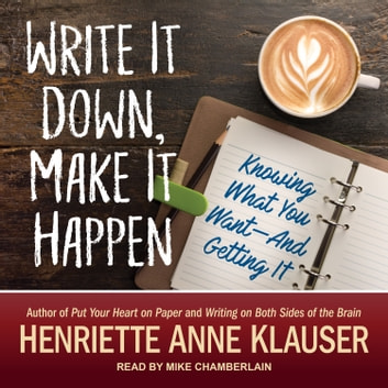 Write It Down, Make It Happen - Knowing What You Want And Getting It! audiobook by Henriette Anne Klauser