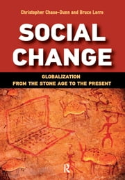 Social Change - Globalization from the Stone Age to the Present ebook by Christopher Chase-Dunn,Bruce Lerro