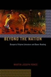 Beyond the Nation - Diasporic Filipino Literature and Queer Reading ebook by Martin Joseph Ponce