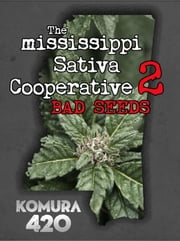 The Mississippi Sativa Cooperative 2: Bad Seeds - The Mississippi Sativa Cooperative, #2 ebook by komura 420