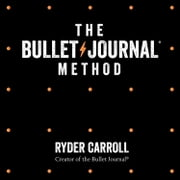 The Bullet Journal Method: Track Your Past, Order Your Present, Plan Your Future audiobook by Ryder Carroll