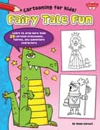 Fairy Tale Fun - Learn to draw more than 20 cartoon princesses, fairies, and adventure characters ebook by Dave Garbot