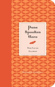 Puns Spooken Here - Word Play for Halloween ebook by Richard Lederer