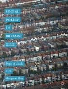 Social Policy in Britain ebook by Professor Pete Alcock,Margaret May
