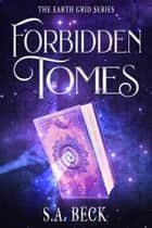 Forbidden Tomes - The Earth Grid Series, #3 ebook by S.A. Beck
