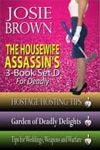 The Housewife Assassin's Killer 3-Book Set D for Deadly - Books 9-11 of the Housewife Assassin Series ebook by Josie Brown
