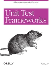 Unit Test Frameworks - Tools for High-Quality Software Development ebook by Paul Hamill