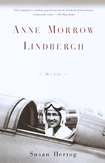 Anne Morrow Lindbergh - Her Life eBook by Susan Hertog