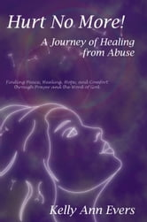 Hurt No More! A Journey of Healing from Abuse ebook by Kelly Ann Evers