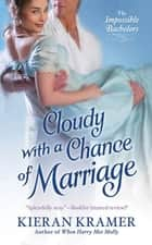 Cloudy With A Chance Of Marriage - The Impossible Bachelors ebook by Kieran Kramer