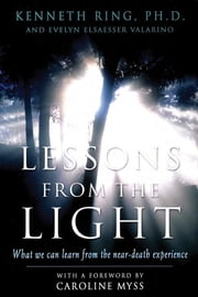 Lessons from the Light - What We Can Learn from the Near-Death Experience ebook by Caroline Myss,Evelyn Elsaesser Valarino,Kenneth Ring, PhD