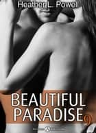 Beautiful Paradise - volume 9 ebook by Heather L. Powell