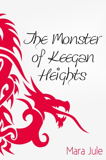 The Monster of Keegan Heights ebook by Mara Jule