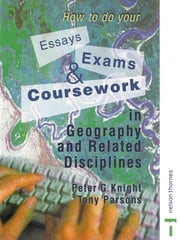 How to do your Essays, Exams and Coursework in Geography and Related Disciplines ebook by Peter Knight,Tony Parsons
