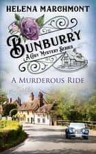 Bunburry - A Murderous Ride - A Cosy Mystery Series. Episode 2 ebook by Helena Marchmont
