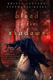 Blood in the Shadows ebook by Kristy Centeno, Stephanie Keyes