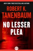 No Lesser Plea ebook by Robert K. Tanenbaum
