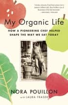 My Organic Life - How a Pioneering Chef Helped Shape the Way We Eat Today ebook by Nora Pouillon, Laura Fraser