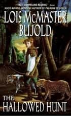 The Hallowed Hunt ebook by Lois McMaster Bujold