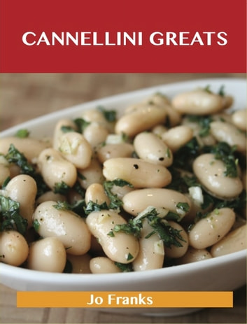 Cannellini Greats: Delicious Cannellini Recipes, The Top 86 Cannellini Recipes ebook by Jo Franks