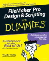FileMaker Pro Design and Scripting For Dummies ebook by Timothy Trimble